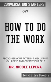 How to Do the Work: Recognize Your Patterns, Heal from Your Past, and Create Your Self by Dr. Nicole LePera: Conversation Starters - Librerie.coop