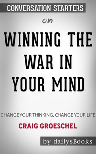 Winning the War in Your Mind: Change Your Thinking, Change Your Life by Craig Groeschel: Conversation Starters - Librerie.coop