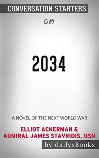 2034: A Novel of the Next World War by Elliot Ackerman & Admiral James Stavridis, USN: Conversation Starters - Librerie.coop