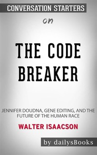 The Code Breaker: Jennifer Doudna, Gene Editing, and the Future of the Human Race by Walter Isaacson: Conversation Starters - Librerie.coop