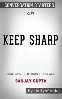 Keep Sharp: Build a Better Brain at Any Age by Sanjay Gupta: Conversation Starters - Librerie.coop