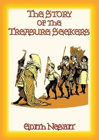 THE STORY OF THE TREASURE SEEKERS - Book 1 in the Bastable Children's Adventure Trilogy - Librerie.coop