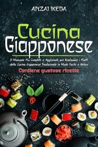 CUCINA GIAPPONESE: Il manuale più completo e aggiornato per realizzare i piatti della cucina giapponese tradizionale in modo facile e veloce. CONTIENE GUSTOSE RICETTE! - Librerie.coop