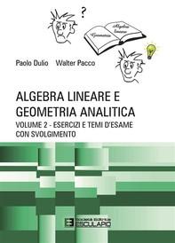 Algebra Lineare e Geometria. Esercizi e temi d'esame con svolgimento - Librerie.coop