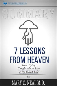 Summary: 7 Lessons from Heaven: How Dying Taught Me to Live a Joy-Filled Life - Librerie.coop