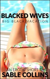 Blacked Wives: Big Black Vacation - Librerie.coop