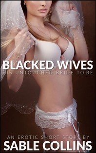 Blacked Wives: His Untouched Bride To Be - Librerie.coop