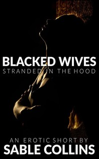 Blacked Wives: Stranded In The Hood - Librerie.coop