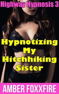 Highway Hypnosis 3: Hypnotizing My Hitchhiking Sister - Librerie.coop
