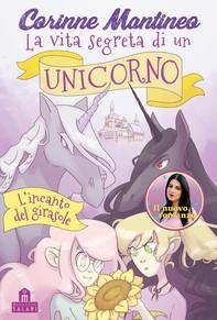 La vita segreta di un unicorno. L'incanto del girasole - Librerie.coop