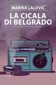 La cicala di Belgrado - Librerie.coop
