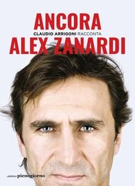 Alex Zanardi. Ancora - Librerie.coop